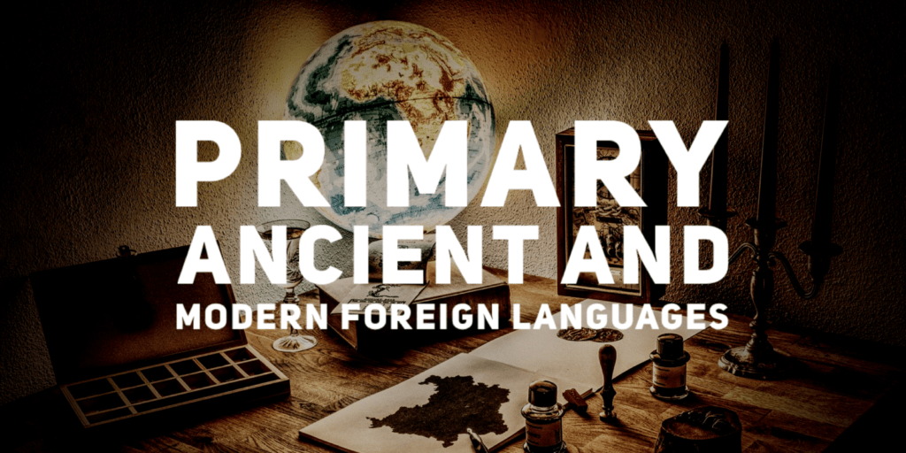 Primary Ancient & Modern Foreign Languages