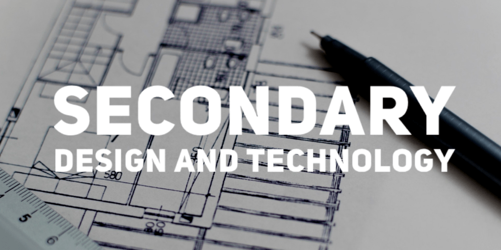 Secondary Design and Technology